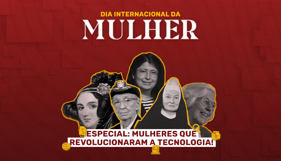 Conheça a história de 5 mulheres que revolucionaram a tecnologia