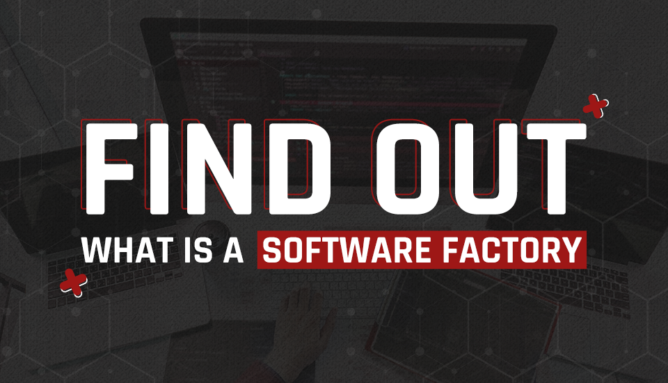 Have you heard of software factories? Understand how it works