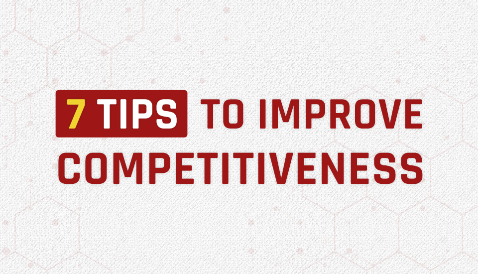 7 tips to improve your company's competitiveness